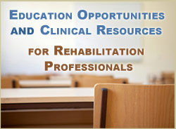 education opportunities and clinical resources for rehabilitation professionals